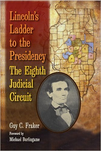 Lincoln's Ladder to the Presidency:  The Eighth Judicial Circuit by Guy C. Fraker